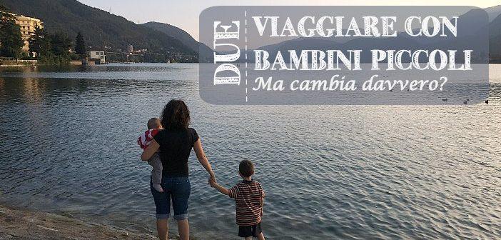 Viaggiare con due bambini piccoli: ma cambia davvero?